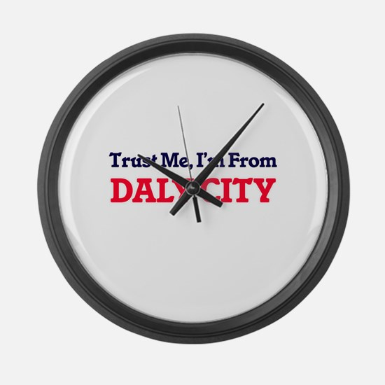 Trust Me, I'm from Daly City Cali Large Wall Clock