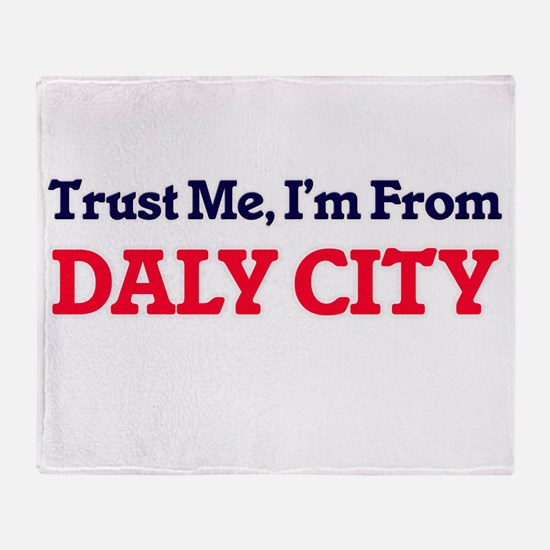 Trust Me, I'm from Daly City Califor Throw Blanket