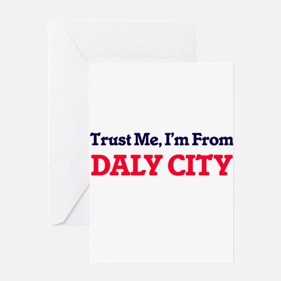 Trust Me, I'm from Daly City Califo Greeting Cards