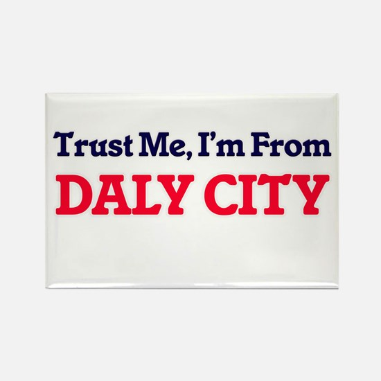 Trust Me, I'm from Daly City California Magnets