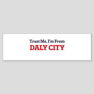 Trust Me, I'm from Daly City Califo Bumper Sticker
