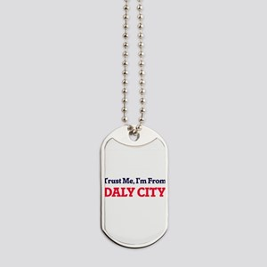Trust Me, I'm from Daly City California Dog Tags