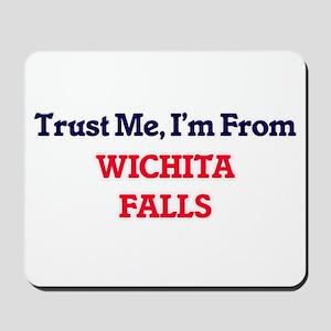 Trust Me, I'm from Wichita Falls Texas Mousepad