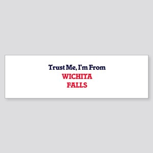 Trust Me, I'm from Wichita Falls Te Bumper Sticker