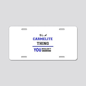 It's a CARMELITE thing, you Aluminum License Plate