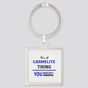 It's a CARMELITE thing, you wouldn't und Keychains