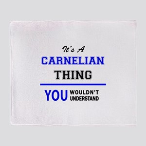 It's a CARNELIAN thing, you wouldn't Throw Blanket