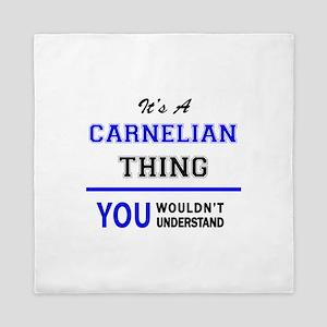 It's a CARNELIAN thing, you wouldn't u Queen Duvet