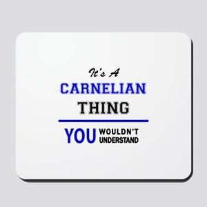 It's a CARNELIAN thing, you wouldn't und Mousepad