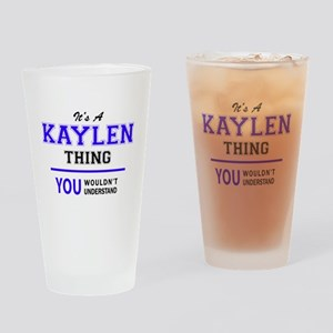 It's KAYLEN thing, you wouldn't und Drinking Glass