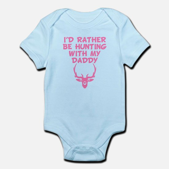 Id Rather Be Hunting With My Daddy Body Suit