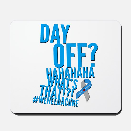 Diabetes Never Takes A Day Off Mousepad