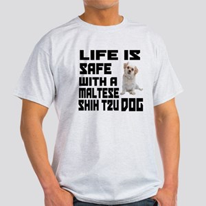 Life Is Safe With A Maltese Shih Tzu Light T-Shirt