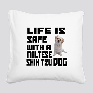 Life Is Safe With A Maltese S Square Canvas Pillow