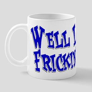Well La De Frickin' Da! Mug