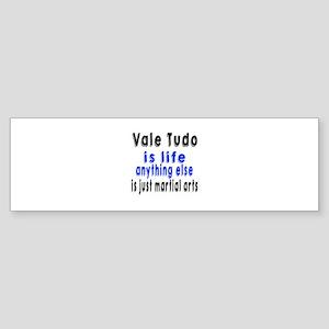 Vale Tudo Is Life Anything Else I Sticker (Bumper)