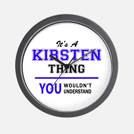 It's KIRSTEN thing, you wouldn't unders Wall Clock
