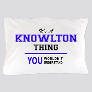 It's KNOWLTON thing, you wouldn't unde Pillow Case
