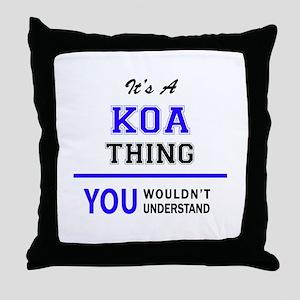 It's KOA thing, you wouldn't understa Throw Pillow