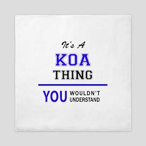 It's KOA thing, you wouldn't understan Queen Duvet