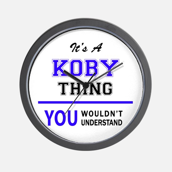 It's KOBY thing, you wouldn't understan Wall Clock
