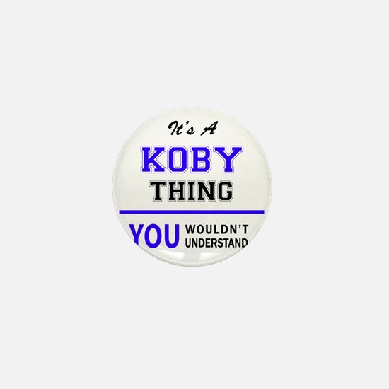 It's KOBY thing, you wouldn't understa Mini Button