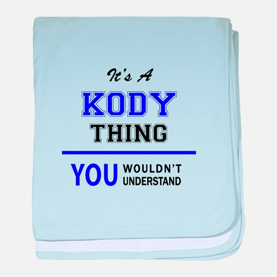 It's KODY thing, you wouldn't underst baby blanket