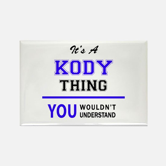 It's KODY thing, you wouldn't understand Magnets
