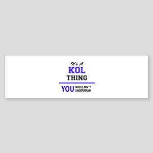 It's KOL thing, you wouldn't unders Bumper Sticker