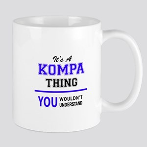 It's KOMPA thing, you wouldn't understand Mugs