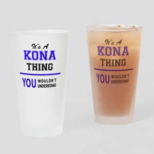 It's KONA thing, you wouldn't under Drinking Glass