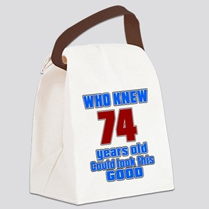 74 Years Old Could Look This Good Canvas Lunch Bag