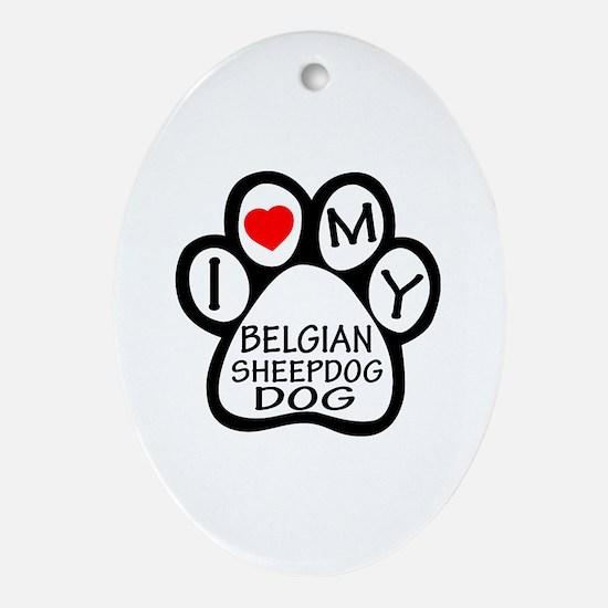 I Love My Belgian Sheepdog Oval Ornament