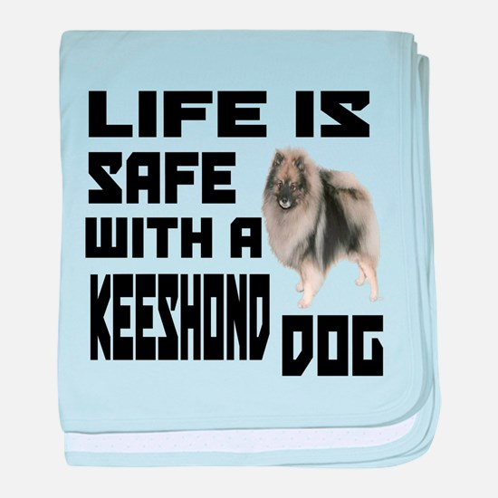 Life Is Safe With A Keeshond baby blanket