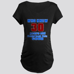 30 Years Old Could Look Thi Maternity Dark T-Shirt
