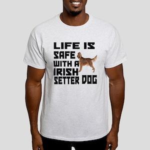 Life Is Safe With A Irish Setter Light T-Shirt