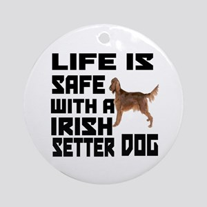 Life Is Safe With A Irish Setter Round Ornament