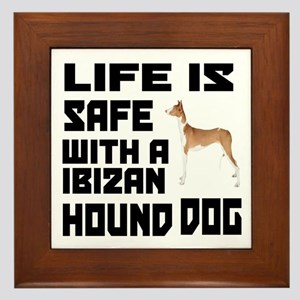Life Is Safe With A Ibizan Hound Framed Tile
