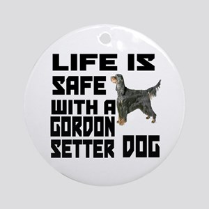Life Is Safe With A Gordon Setter Round Ornament