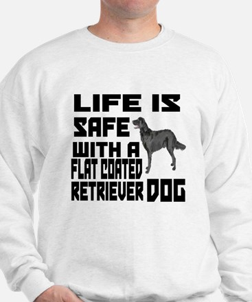 Life Is Safe With A Flat-Coated Retriev Sweatshirt