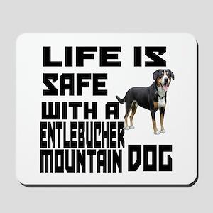 Life Is Safe With A Entlebucher Mountain Mousepad