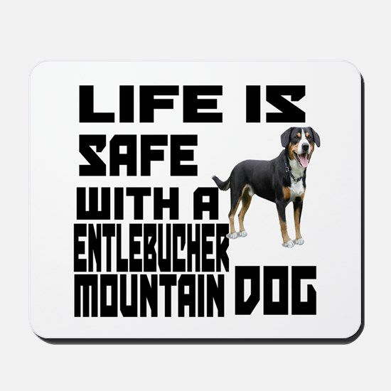 Life Is Safe With A Entlebucher Mountain Mousepad