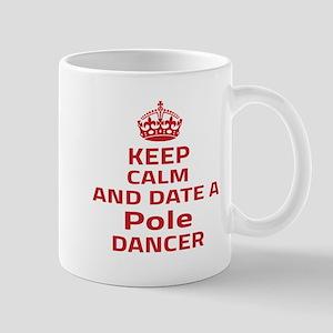 Keep calm & date a Pole dancer Mug