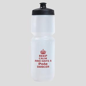Keep calm & date a Pole dancer Sports Bottle