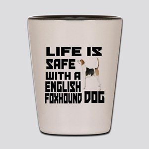 Life Is Safe With A English Foxhound Shot Glass