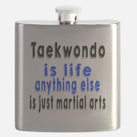 Taekwondo Is Life Anything Else Is Just Mart Flask