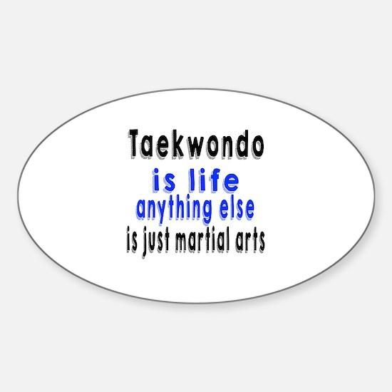 Taekwondo Is Life Anything Else Is Sticker (Oval)