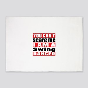 You Can Not Scare Me I Am Swing Dan 5'x7'Area Rug