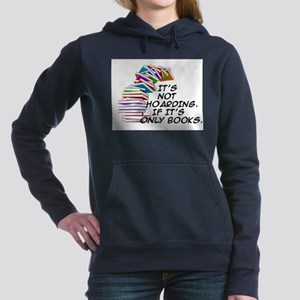 IT'S NOT HOARDING. IF IT'S ONLY BOOKS Sweatshirt