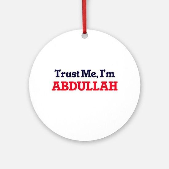 Trust Me, I'm Abdullah Round Ornament